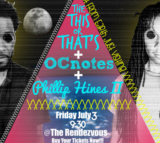 You Will Go SeeThe This Or That's OCnotes & Phillip Hines II LIVE July 3rd!!!◬◬